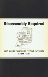 Disassembly Required: A Field Guide to Actually Existing Capitalism