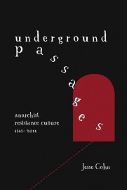 Underground Passages: Anarchist Resistance Culture 1848–2011