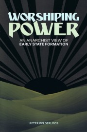 Worshiping Power: An Anarchist View of Early State Formation