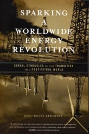 Sparking a Worldwide Energy Revolution: Social Struggles in the Transition to a Post-Petrol World