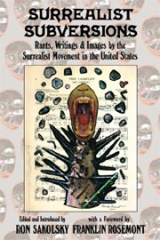 Surrealist Subversions:Rants, Writings and Images by the Surrealist Movement in the United States