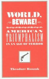 World, Beware!: American Triumphalism in an Age of Terror