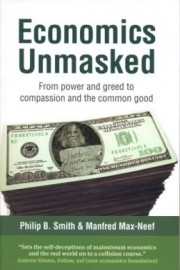 Economics Unmasked: From Power and Greed to Compassion and the Common Good