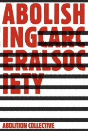 Abolishing Carceral Society - Abolition: a journal of insurgent politics
