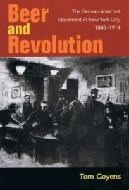 Beer and Revolution: The German Anarchist Movement in New York City, 1880–1914