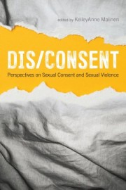 Dis/Consent: Perspectives on Sexual Consent and Sexual Violence
