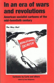 In An Era Of Wars And Revolutions - American Socialist Cartoons of the Mid-twentieth Century