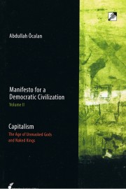 Manifesto for a Democratic Civilization Vol II: Capitalism, the Age of Unmasked Gods and Naked Kings