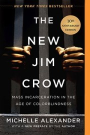 The New Jim Crow Mass: Incarceration in the Age of Colorblindness