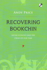 Recovering Bookchin - Social Ecology And The Crises Of Our Time