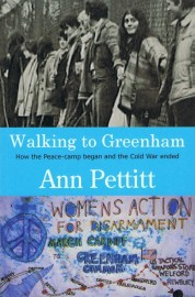 Walking to Greenham: How the Peace-camp Began and the Cold War Ended