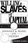 Willing Slaves of Capital: Spinoza & Marx on Desire