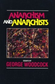 Anarchism and Anarchists: Essays by George Woodcock
