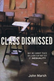 Class Dismissed: Why We Cannot Teach of Learn Our Way Out of Inequality