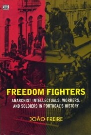 Freedom Fighters: Anarchist Intellectuals, Workers, and Soldiers in Portugal's History