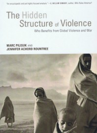The Hidden Structure of Violence: Who Benefits from Global Violence and War