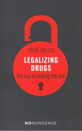 No Nonsense Guide to Legalizing Drugs