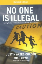 No One Is Illegal: Fighting Racism and State Violence on the U.S.–Mexico Border