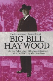 The Revolutionary Journalism of Big Bill Haywood: On the Picket Line with the IWW