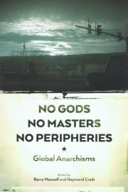 No Gods No Masters No Peripheries: Global Anarchisms