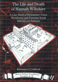 The Life and Death of Hannah Wiltshire: A Case Study of Bedminster Union Workhouse and Victorian Social Attitudes on Epilepsy