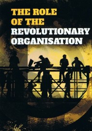 The Role of the Revolutionary Organisation (new edition)
