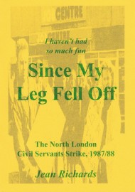 I Haven't Had So Much Fun Since My Leg Fell Off: The North London Civil Servants Strike, 1987/88