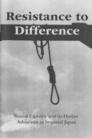 Resistance to Difference: Sexual Equality and its Outlaw Advocates in Imperial Japan