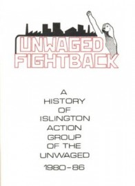 Unwaged Fightback: A History of Islington Action Group of the Unwaged 1980-86