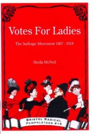 Votes For Ladies: The Suffrage Movement 1867-1918