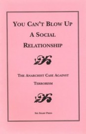 You Can't Blow Up A Social Relationship: The Anarchist Case Against Terrorism