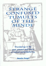 Strange Confused Tumults of the Minde: Wanderings in the past, present and future of radical pamphleteering