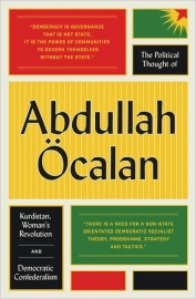 The Political Thought of Abdullah Öcalan Kurdistan, Woman's Revolution and Democratic Confederalism