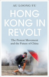 Hong Kong in Revolt The Protest Movement and the Future of China