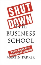 Shut Down the Business School What's Wrong with Management Education