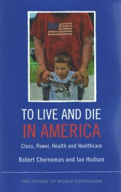 To Live and Die in America: Class Power, Health and Healthcare