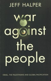 War Against the People: Israel, the Palestinians, and Global Pacification