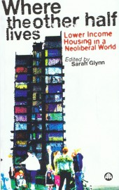 Where the Other Half Lives: Lower Income Housing in a Neoliberal World