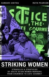 Striking Women: Struggles & Strategies of South Asian Women Workers From Grunwick to Gate Gourmet