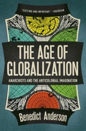 The Age of Globalization: Anarchsts and the Anticolonial Imagination