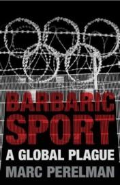 Barbaric Sport: A Global Plague