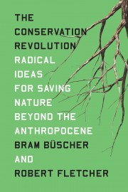 The Conservation Revolution: Radical Ideas for Saving Nature Beyond the Anthropocene