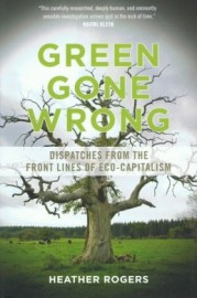 Green Gone Wrong: Dispatches from the Front Lines of Eco-Capitalism