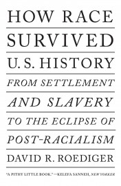 How Race Survived: US History From Settlement and Slavery to the Eclipse of Post-racialism