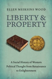 Liberty & Property - A Social History of Western Political Thought from Renaissance to Enlightenment