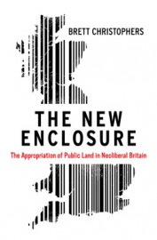 The New Enclosure The Appropriation of Public Land in Neoliberal Britain