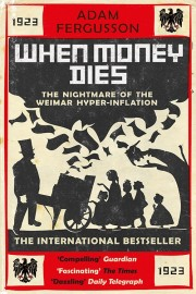 When Money Dies: The Nightmare of Weimar Hyper-Inflation