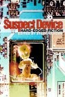 Suspect Device: a Reader in Hard-Edged Fiction