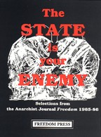 The State Is Your Enemy - Selections from the Anarchist Journal Freedom